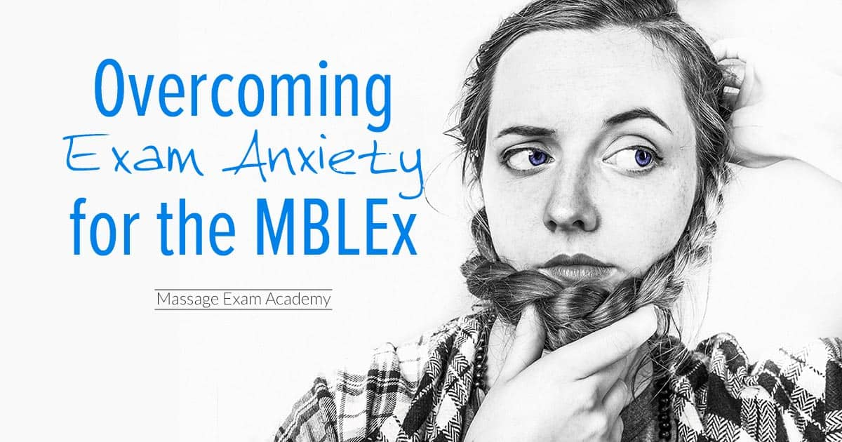 Overcoming Exam Anxiety for the MBLEx